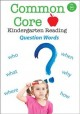 Common core kindergarten reading. Question words.