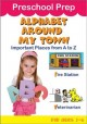 Preschool Prep. Alphabet around my town : Important Places From a to Z