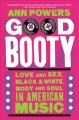 Good Booty : Love and Sex, Black and White, Body and Soul in American Music