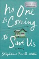 No one is coming to save us : a novel