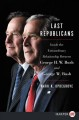 The last Republicans : inside the extraordinary relationship between George H.W. Bush and George W. Bush