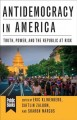 Antidemocracy in America : truth, power, and the republic at risk