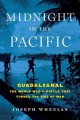 Midnight in the Pacific : Guadalcanal - The World War II Battle That Turned the Tide of War