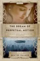 The dream of perpetual motion : [a novel]