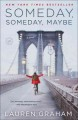 Someday, someday, maybe : a novel