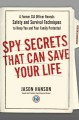 Spy secrets that can save your life : a former CIA officer reveals safety and survival techniques to keep you and your family protected