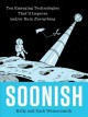 Soonish : emerging technologies that'll improve and/or ruin everything