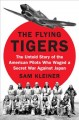 The Flying Tigers : the untold story of the American pilots who waged a secret war against Japan