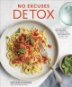 No excuses detox : 100 recipes to help you eat healthy every day