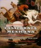 California Mexicana : missions to murals, 1820-1930