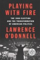 Playing with fire : the 1968 election and the transformation of American politics