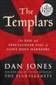 The Templars : the rise and spectacular fall of God's holy warriors