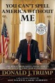 You can't spell America without ME the really tremendous inside story of my fantastic first year as President, Donald J. Trump