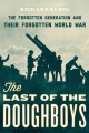 The last of the doughboys : the forgotten generation and their forgotten World War