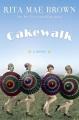 Cakewalk : a novel