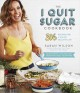 The I quit sugar cookbook : 306 Recipes for a Clean, Healthy Life