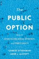 The public option : how to expand freedom, increase opportunity, and promote equality