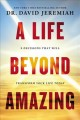 A life beyond amazing : 9 decisions that will transform your life today