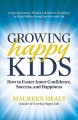 Growing happy kids : how to foster inner confidence, success, and happiness