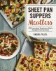 Sheet pan suppers meatless : 100 surprising vegetarian meals straight from the oven