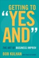 "Getting to ""yes and"" : the art of business improv"