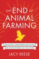 The end of animal farming : how scientists, entrepreneurs, and activists are building an animal-free food system