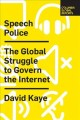 Speech police : the global struggle to govern the Internet
