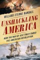 Unshackling America : how the War of 1812 truly ended the American Revolution