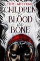 Children of Blood and Bone Children of Orisha Series, Book 1.