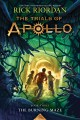 The Burning Maze The Trials of Apollo Series, Book 3.