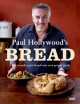 Paul Hollywood's bread : how to make great breads into even greater meals