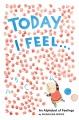 Today I feel... : an alphabet of feelings