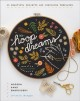 Hoop Dreams : Modern Hand Embroidery: Includes Iron-On Pattern Sheets