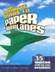The ultimate guide to paper airplanes : 35 amazing step-by-step designs!