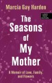 The seasons of my mother : a memoir of love, family, and flower