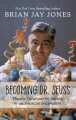 Becoming Dr. Seuss Theodor Geisel and the making of an American imagination