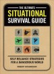 The ultimate situational survival guide : self-reliance strategies for a dangerous world