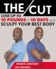 The cut : lose up to 10 pounds in 10 days and sculpt your best body