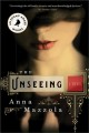 The unseeing : a novel