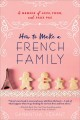 How to make a French family : a memoir of love, food, and faux pas