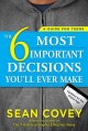 The 6 most important decisions you'll ever make : a guide for teens : updated for the social media generation