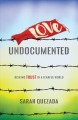 Love undocumented : risking trust in a fearful world