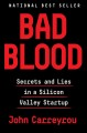 Bad blood : secrets and lies in a Silicon Valley startup