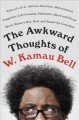 "The awkward thoughts of W. Kamau Bell : tales of a 6' 4"", African American, heterosexual, cisgender, left-leaning, asthmatic, black and proud blerd, mama's boy, dad, and stand-up comedian"