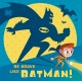 DC Super Friends : be brave like Batman!