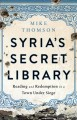 Syria's secret library : reading and redemption in a town under siege