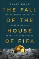 The fall of the house of FIFA : the multimillion-dollar corruption at the heart of global soccer