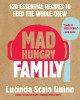 Mad hungry family : 120 essential recipes to feed the whole crew