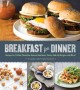 Breakfast for dinner : recipes for frittata florentine, huevos rancheros, sunny-side-up burgers, and more!