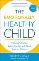 The emotionally healthy child : helping children calm, center, and make smarter choices
